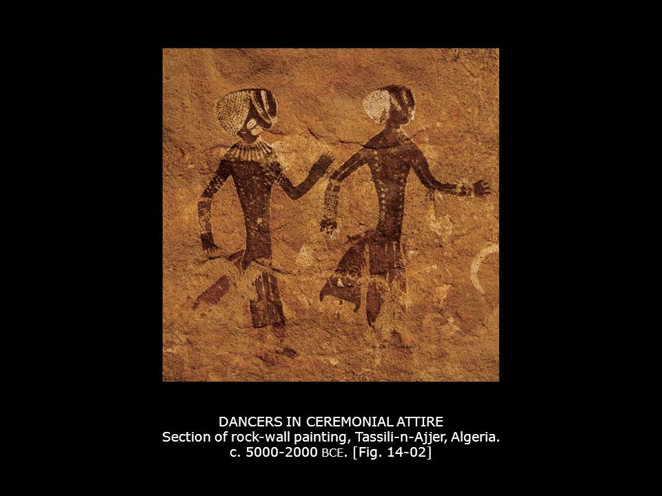 DANCERS IN CEREMONIAL ATTIRE Section of rock-wall painting, Tassili-n-Ajjer, Algeria. c. 5000-2000 BCE. [Fig. 14-02]